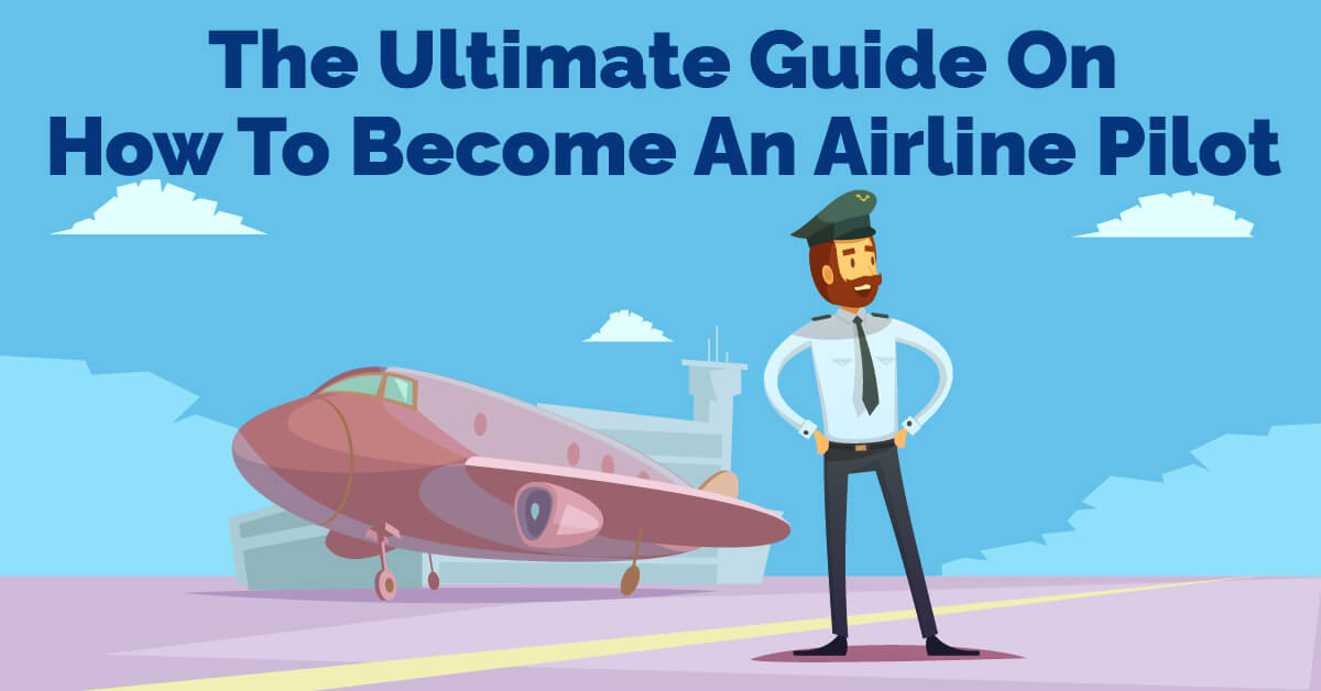 The Ultimate Guide On How To Become An Airline Pilot